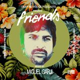 Miguel Garji - Friends # 5 Deep Nu House Podcast