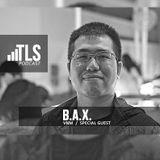 TLS PODCAST 125 - B.A.X. (VIETNAM)  - INTERNATINOAL SPECIAL GUEST - PROGRESSIVE