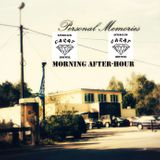 Morning After-Hour - Personal Memories  'part 1