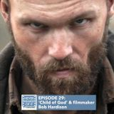 Ep 29 - 'Child of God' and Guest Filmmaker Bob Hardison