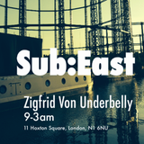 Sub:East @ Zigfrid Von Underbelly- 26th of July