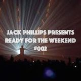 Jack Phillips Presents Ready for the Weekend #002