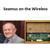 Seamus on the Wireless 7th July 2018