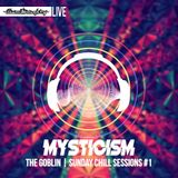 The Goblin Sunday Chill Sessions #01 - MYSTICISM - 16.04.17