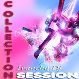 COLLECTION SESSION -  IVANCHU DJ