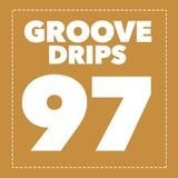 Groove Drips episode 97