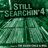 The Silver Child & MSA Still Searchin' Vol 4
