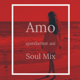 Amo dejarte asi - Soul Mix [nexus.25]
