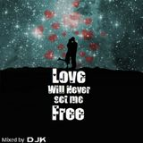 Love Will Never Set Me Free mixed by DJK