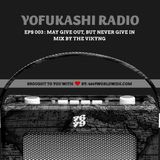 YOFUKASHI RADIO EPS 003: May Give Out, But Never Give In