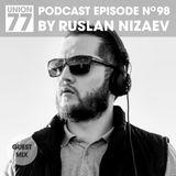 UNION 77 PODCAST EPISODE No. 98 BY RUSLAN NIZAEV