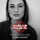 Stella Polaris Mixtape 015 - Ena Cosovic