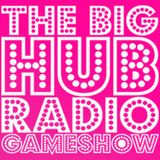 The Big Hub Radio Gameshow - S01E01