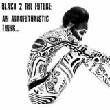 Black 2 The Future: An Afrofuturistic Thing