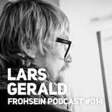 FROHSEiN Podcast #014 / Lars Gerald / Sunday Morning Vol. 1