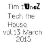 Tim Tunez Tech the House vol. 13 March 2015