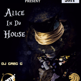 Alice in Da House - DJ Greg G  - June 18, 2014
