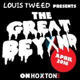 The Great Beyond with Louis Tweed on Hoxton FM - 16/04/16