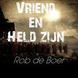 Rob de Boer - Vriend en Held zijn - 25.09.2013