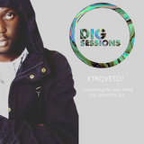 XtrovetDJ - Something For Your Mind [DIG SESSIONS] Set
