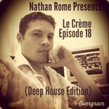 Nathan Rome Presents: Le Créme Episode 18 (Deep House Edition)