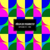 Pärlor & Pinsamheter - Episod 11 - Fri