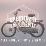 SPETTINATI & IMPUDENTI - MY VISION 16 - ALEX PAOLONI