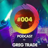GREG TRADE - I play - You dance PODCAST #004