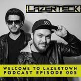 Lazerteck - Welcome to Lazertown Podcast 005