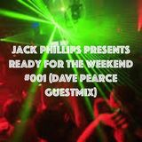 Jack Phillips Presents Ready for the Weekend #001 (Dave Pearce Guestmix)