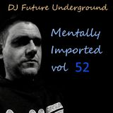 DJ Future Underground - Mentally Imported vol 52