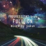 Progressions pres. Full On | Mixed by Yukun