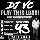 DJ VC - Play This Loud! Episode 93 (Party 103)