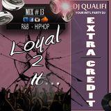 DJ QUALIFI_EXTRA CREDIT_MIX#13:LOYAL2IT