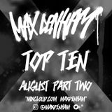 TOP TEN - AUGUST WEEK 2 @MaxDenham