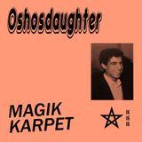 OSHOSDAUGHTER - Magik Karpet