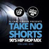 DJ Carl Finesse Presents Take No Shorts (90's Hip Hop mix)