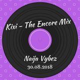 Kixi - #TheEncoreMix Naija Vybez 30.08.2018
