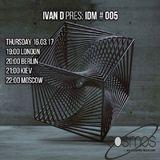 Ivan D pres IDM #005 @ Cosmos Radio (16.03.2017)