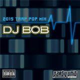 DJ Bob's 2015 Trap Pop Mix - www.partyunit.com