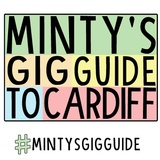 PODCAST: // Minty's Gig Guide To Cardiff | 27th March - 2nd April 2017