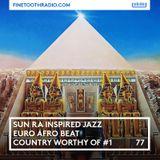 77 - Sun Ra Inspired Jazz, Euro Afro Beat, #1 Worthy Country feat. Hank Williams