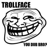 Trollface - You dub bro?