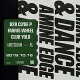 2019.10.16 - Amine Edge & DANCE B2b Clyde P @ Farris Wheel - Club Yolo, Amsterdam, NL