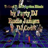 Party DJ Rudie Jansen & DJ C.o.d.O. - To Good To Be Forgotten Hitmix Vol 3 (Section The Best Mix)