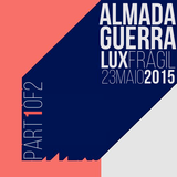 AlmadaGuerra | Lux Frágil 23Maio2015 PART1OF2
