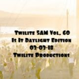 Twilite 5AM Vol. 60 Is It Daylight Edition - 03-03-18