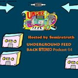 UNDERGROUND FEED BACK STEREO Podcast 64 (HOSTED BY SEMIRATRUTH)