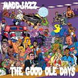 Maddjazz Presents: The Good Ole Days