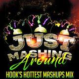 JUST MASHING AROUND(DJ HOOKS HOTTEST MASHUPS MIX 2016)